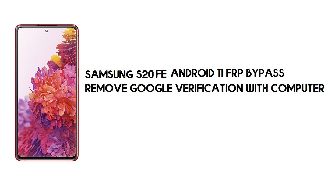 Samsung S20 FE Android 11 FRP Bypass   Google Account Remove free