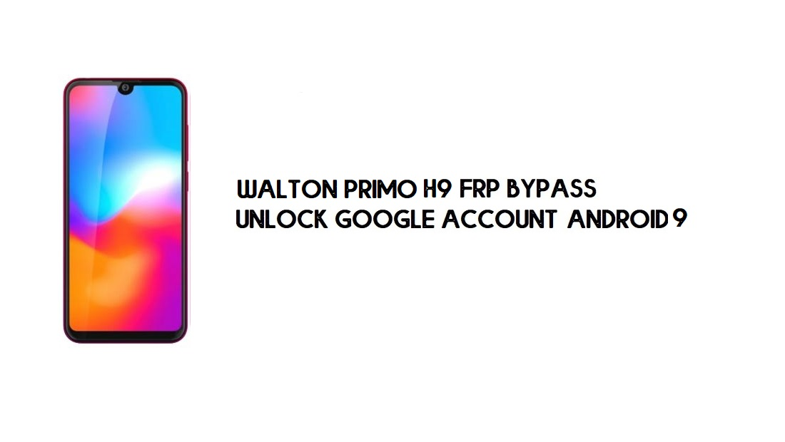 Walton Primo H9 FRP Bypass Without PC | Unlock Google – Android 9