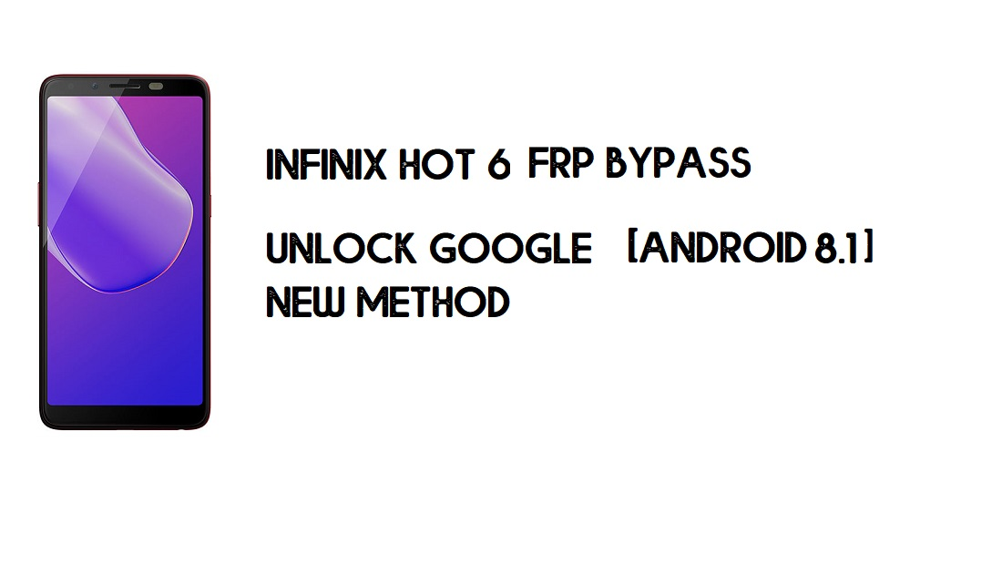 Infinix Hot 6 X606 FRP Bypass Without PC | Unlock Google – Android 8.1