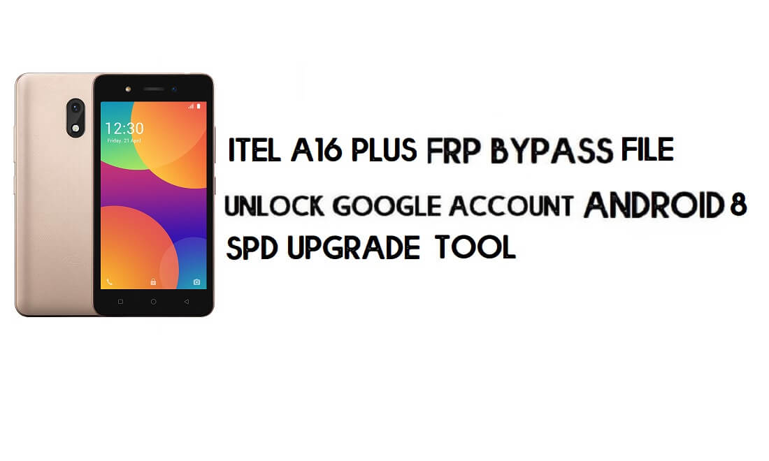 Download Itel A16 Plus FRP Bypass File & Tool - Unlock Google Account