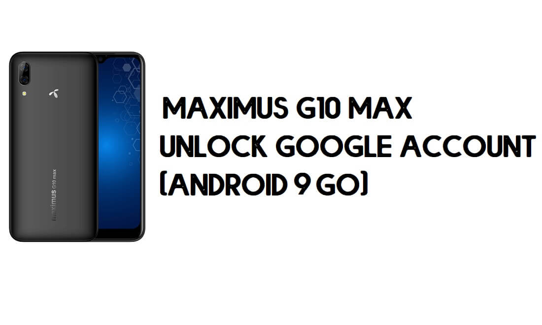 Maximus G10 Max FRP Bypass - Unlock Google Account (Android 9 Go)