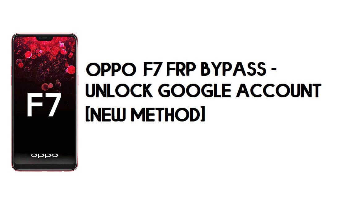 Bypass FRP Oppo F7 - Unlock Google Account [New Method] Free