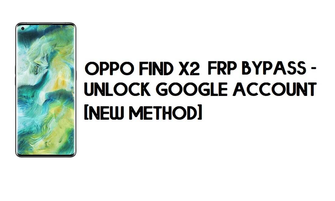 Oppo Find X2 FRP Bypass - Unlock Google Account [New Method] Free