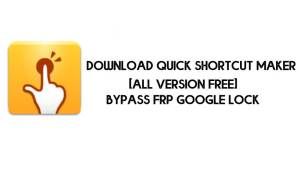 Download QuickShortcutMaker APK for FRP Bypass (All Version) - Latest 2021