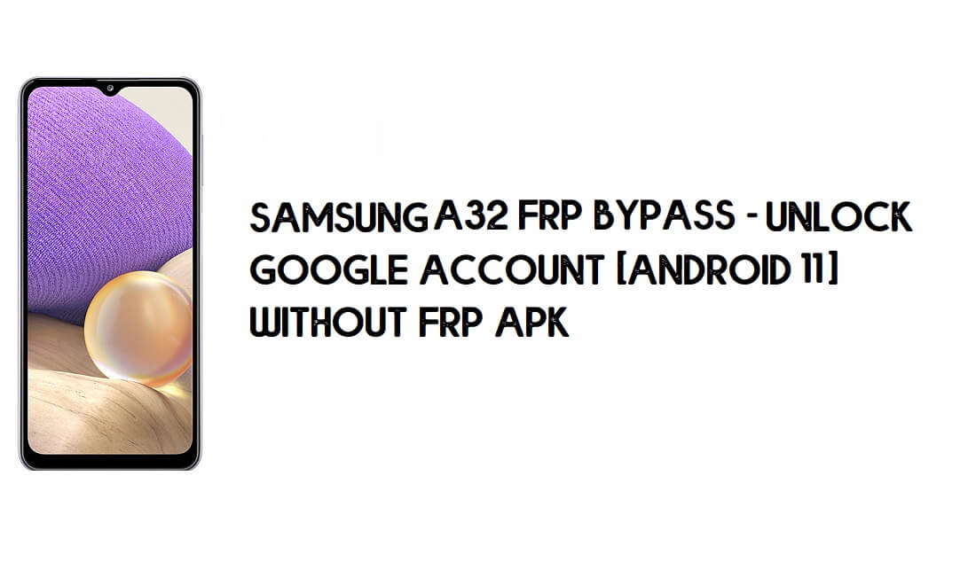 Samsung A32 FRP Bypass [Android 11 ] Unlock Google Verification With Computer Free