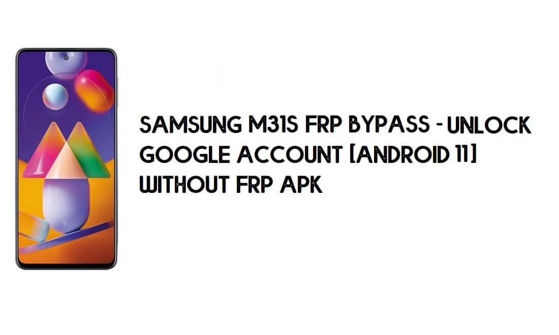 Samsung M31s FRP Bypass - Unlock Google [Android 11] New Method
