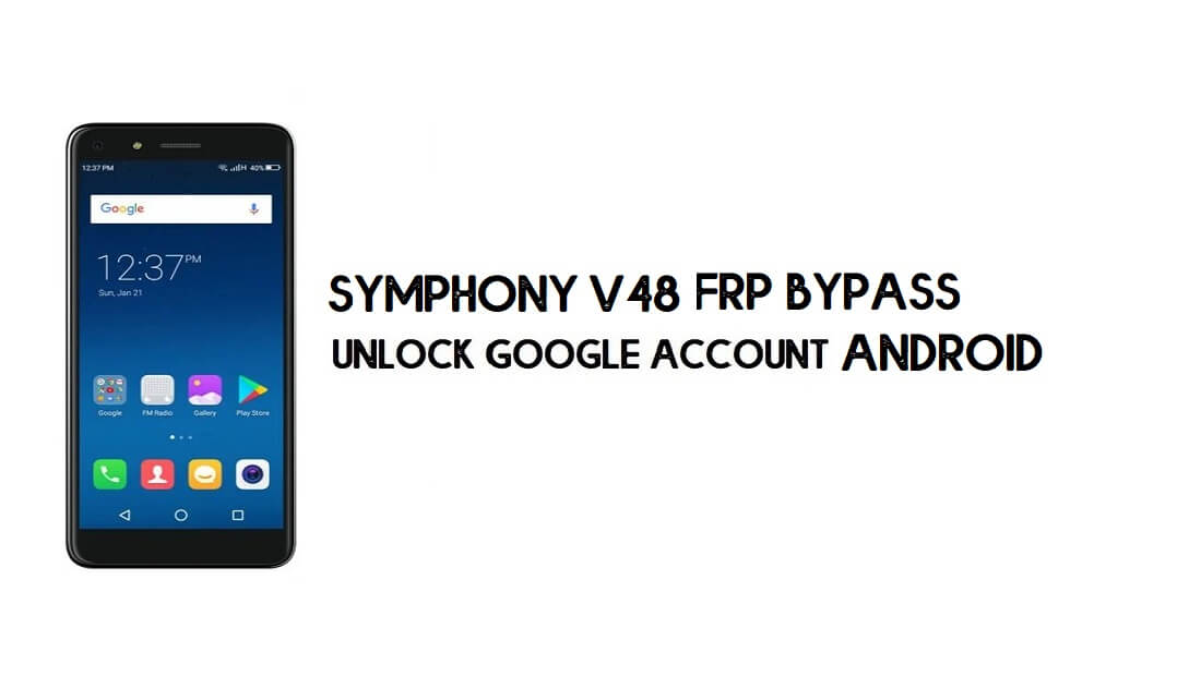 Symphony V48 FRP Bypass File || Unlock Google Account for Free
