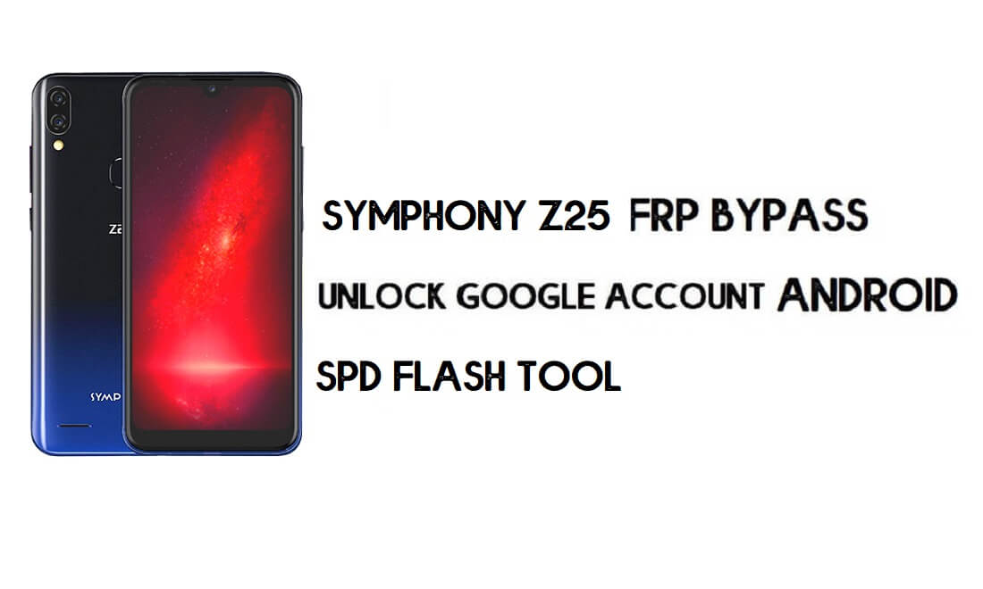 Symphony Z25 FRP Reset File SC9863A (Unlock Google Account) Tested (Android 9.0)