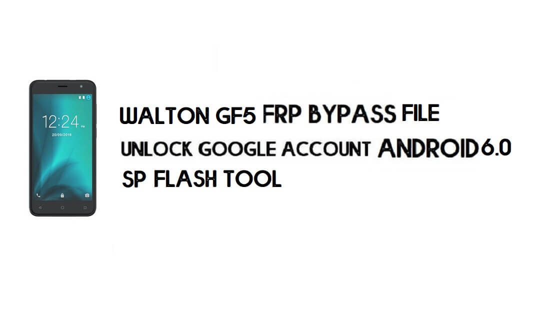 Walton GF5 FRP File & Tool – Unlock Google (Android 6) Free Download