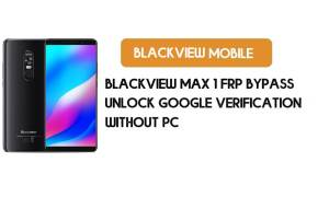 Blackview Max 1 FRP Bypass Without PC – Unlock Google Android 8.1