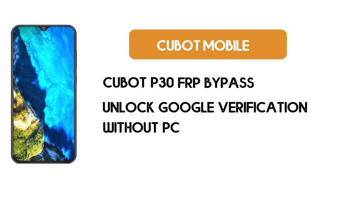 Cubot P30 FRP Bypass Without PC - Unlock Google [Android 9.0] for free