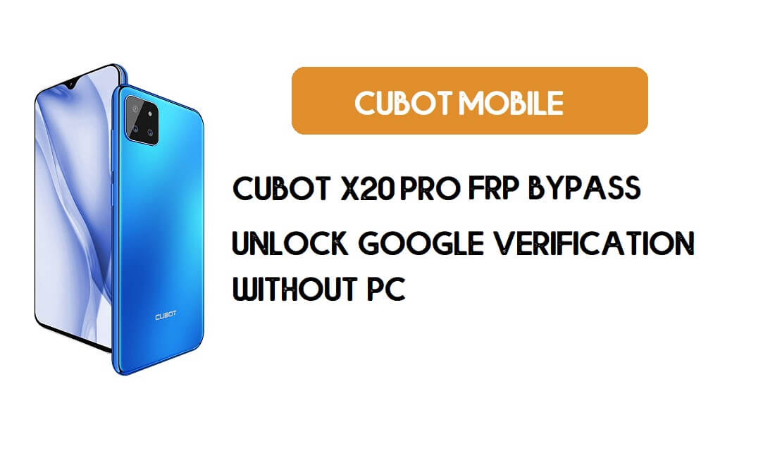 Cubot X20 Pro FRP Bypass Without PC - Unlock Google [Android 9.0] free