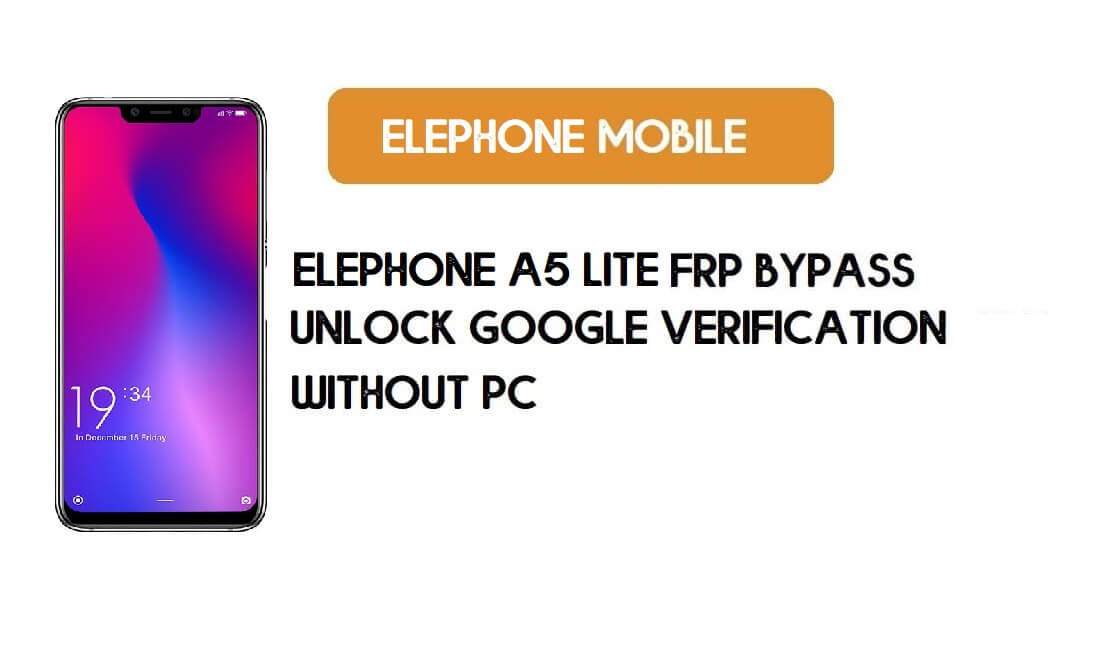 ElePhone A5 Lite FRP Bypass File – Unlock Google Account Android 8.1
