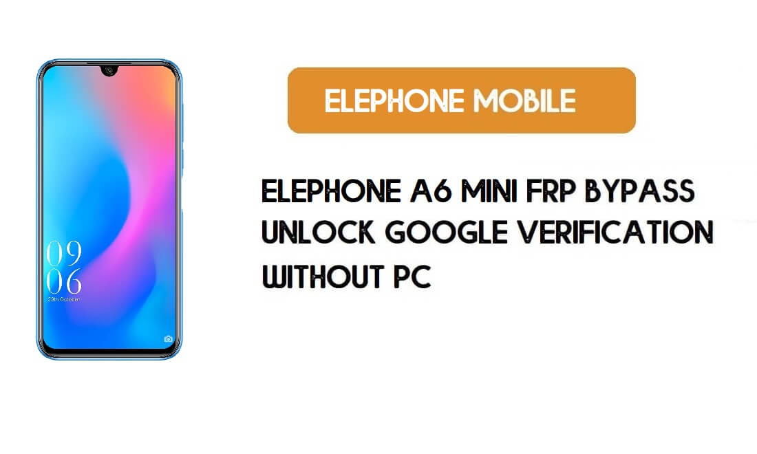 ElePhone A6 Mini FRP Bypass Without PC – Unlock Google Android 9