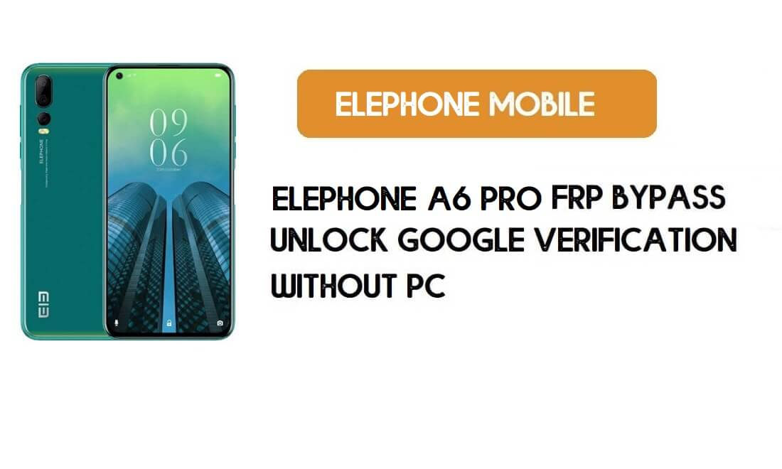 ElePhone A6 Pro FRP Bypass Without PC – Unlock Google Android 9 Pie