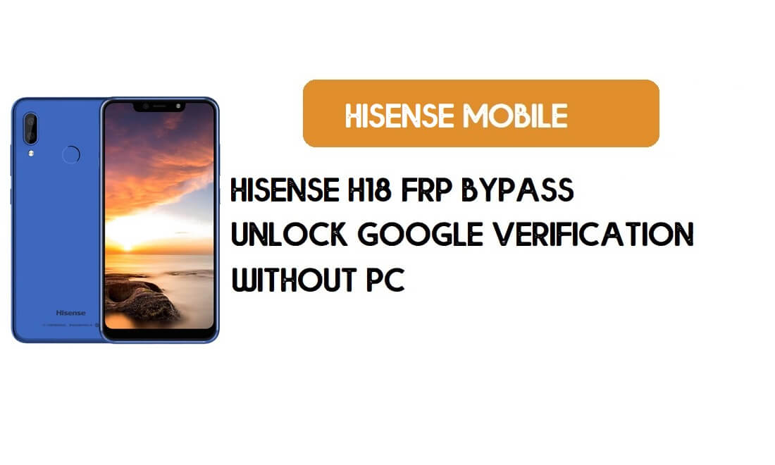 Hisense H18 FRP Bypass Without PC - Unlock Google [Android 8.1]