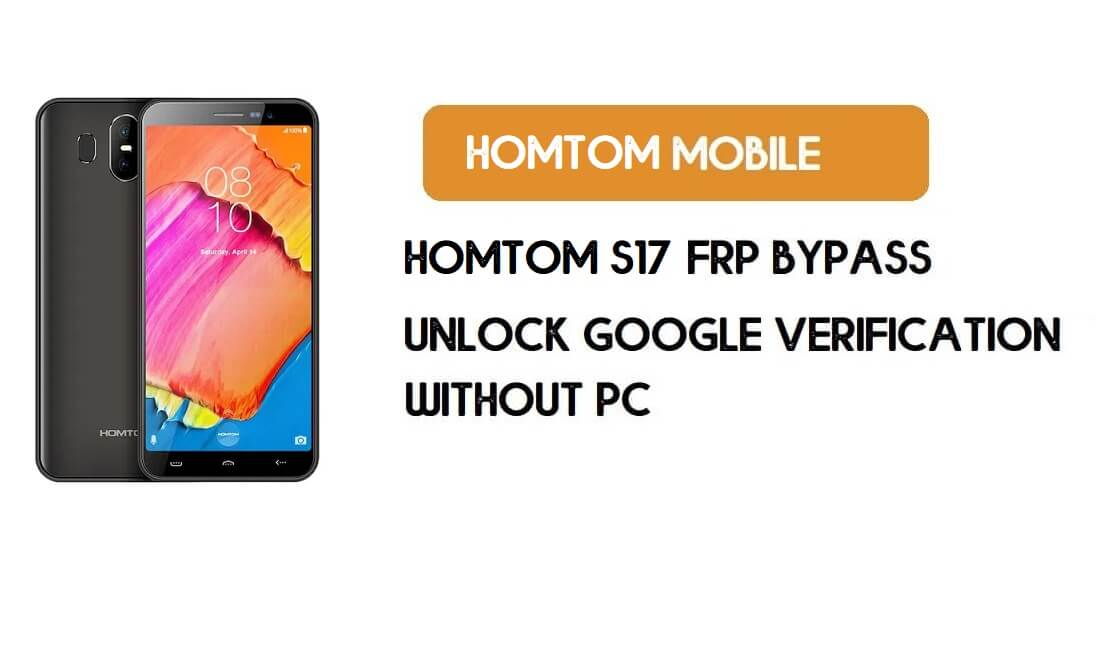 HomTom S17 FRP Bypass Without PC – Unlock Google Android 8.1 Go