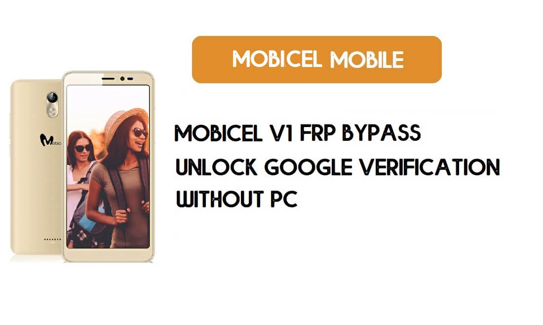 Mobicel V1 FRP Bypass – Unlock Google Verification (Android 7.0)- Without PC [Fix Youtube Update]