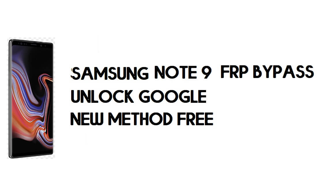 Samsung Galaxy Note 9 (SM-N960) Android 9 FRP Unlock/Google Account Bypass - Final Solution 100% Working