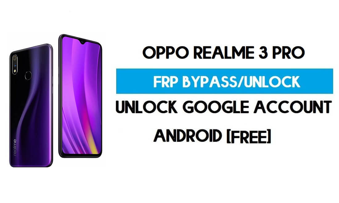 Oppo Realme 3 Pro FRP Bypass – Unlock Google Account [In just 1mins]