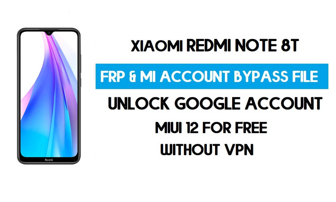Redmi Note 8T FRP & MI Account Bypass File (Without VPN) Download