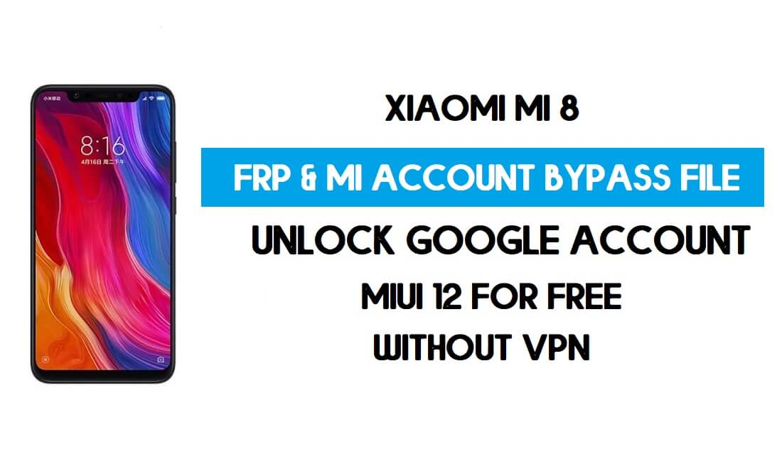Xiaomi Mi 8 FRP & MI Account Bypass File (Without VPN) Download Free
