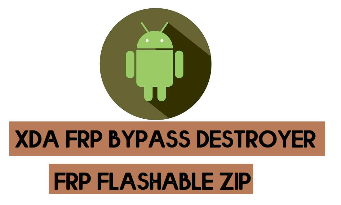 FRP Destroyer XDA by zillinium (All Version) flashable zip (Bypass FRP)
