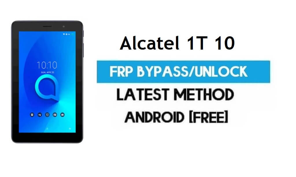 Alcatel 1T 10 FRP Bypass – Unlock Gmail Lock Android 8.1 Without PC