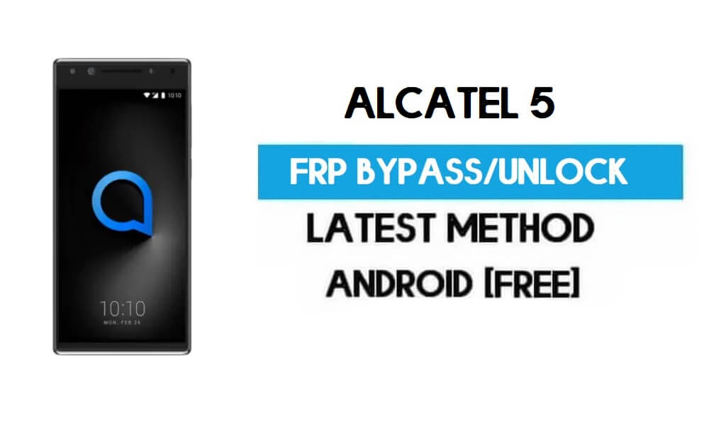Alcatel 5 FRP Bypass – Unlock Gmail Lock Android 7.1.1 (Without PC)