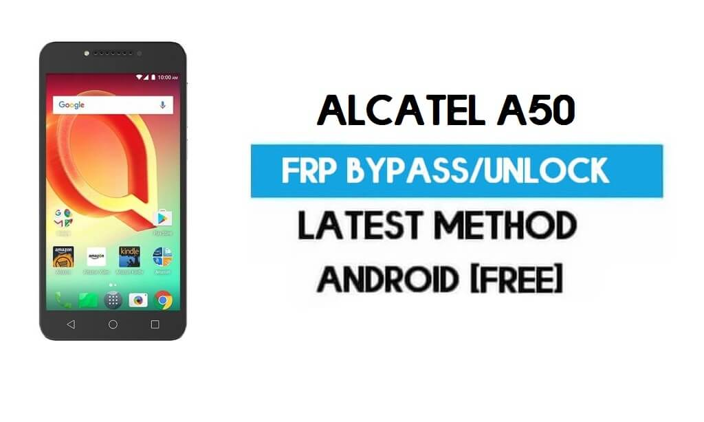 Alcatel A50 FRP Bypass – Unlock Gmail Lock Android 7.0 Without PC