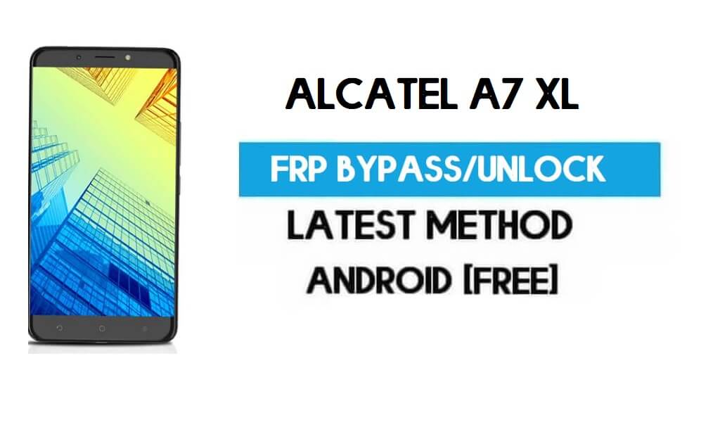 Alcatel A7 XL FRP Bypass – Unlock Gmail Lock Android 7.1 (Without PC)