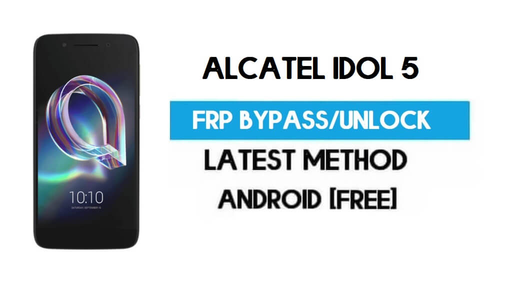 Alcatel Idol 5 FRP Bypass – Unlock Gmail Lock Android 7.1 (Without PC)