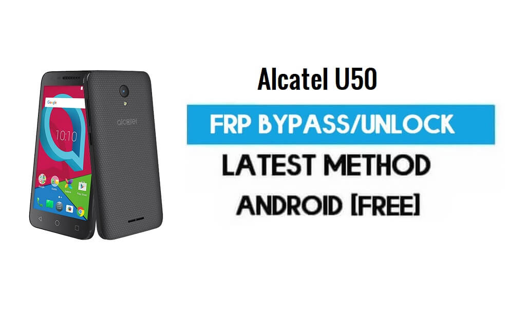 Alcatel U50 FRP Bypass – Unlock Gmail Lock Android 7.0 Without PC