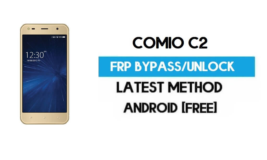 Comio C2 FRP Bypass – Unlock Gmail Lock Android 7.0 Without PC