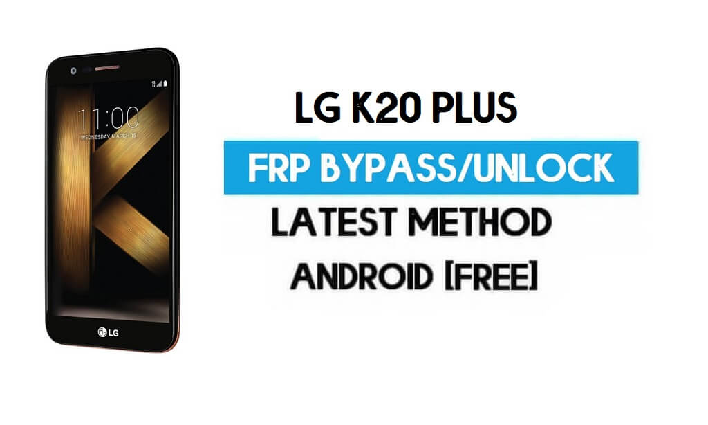LG K20 Plus FRP Bypass – Unlock Google GMAIL Without PC [Android 7]
