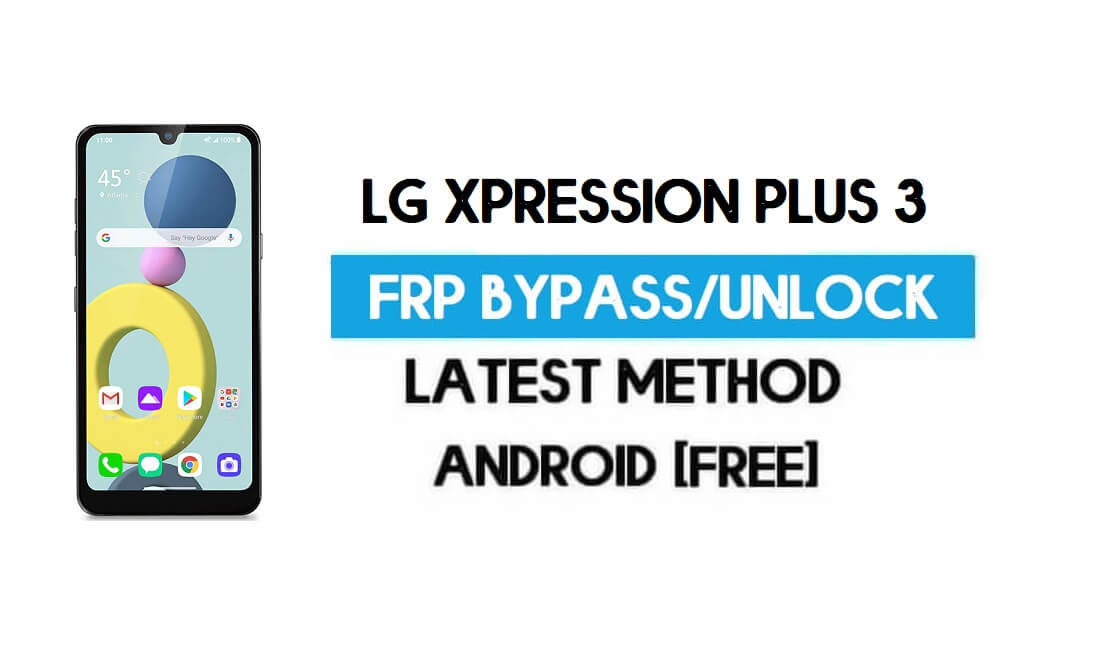 LG Xpression Plus 3 FRP Lock Bypass – Unlock GMAIL Without PC [Android 10] New Method