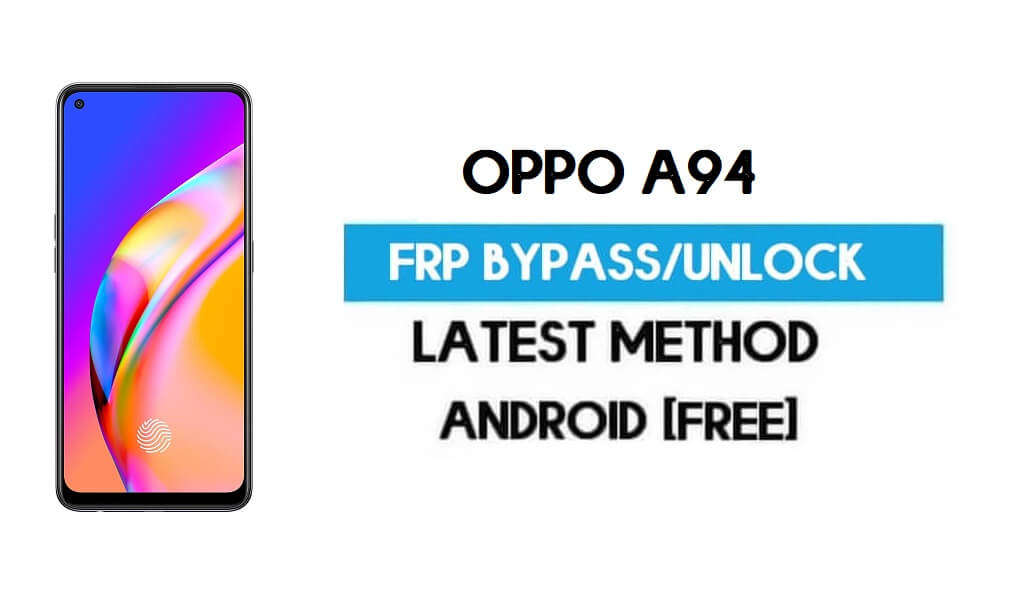 Oppo A94 Android 11 FRP Bypass – Unlock Gmail Without PC Latest Free