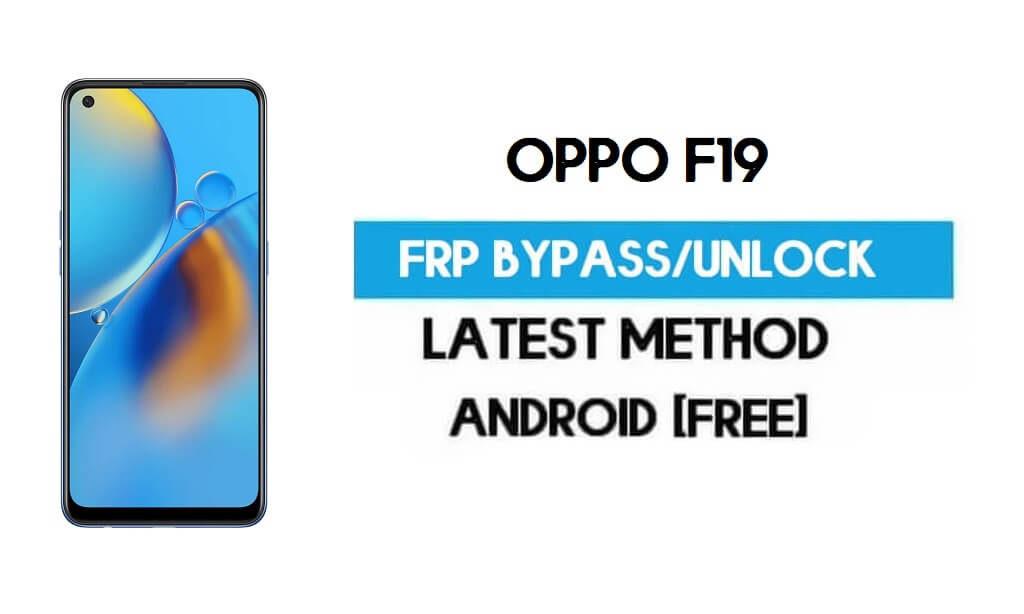 Oppo F19 Android 11 R FRP Bypass – Unlock Gmail Lock Without PC free