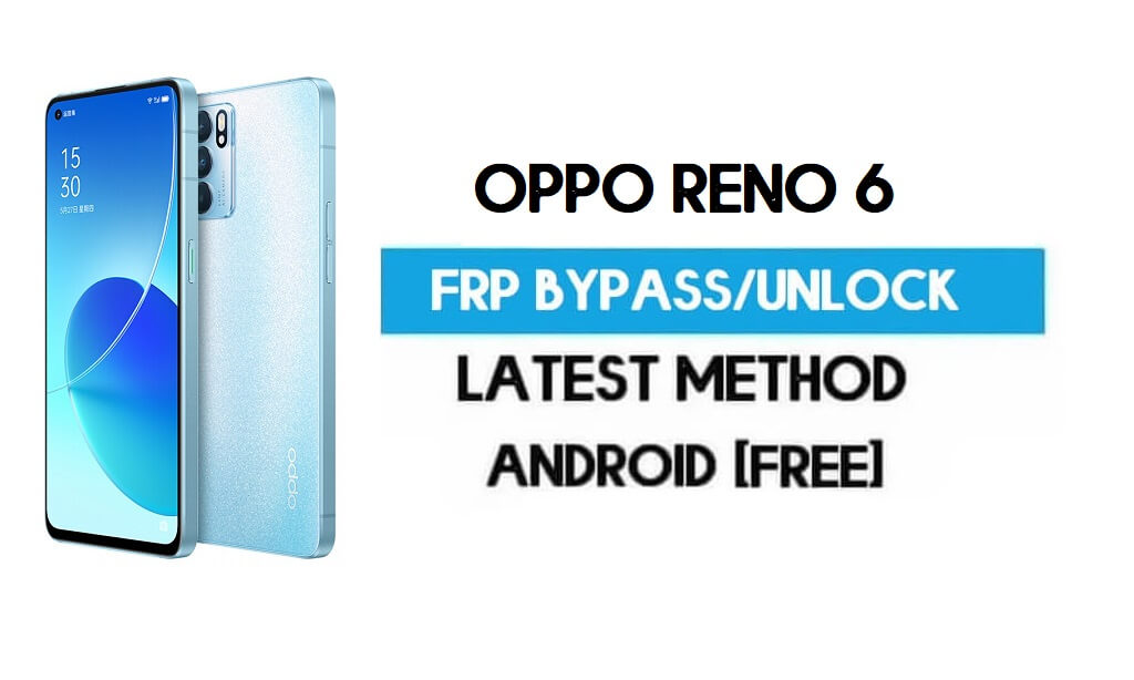 Oppo Reno 6 Android 11 FRP Bypass – Unlock Gmail Without PC Free