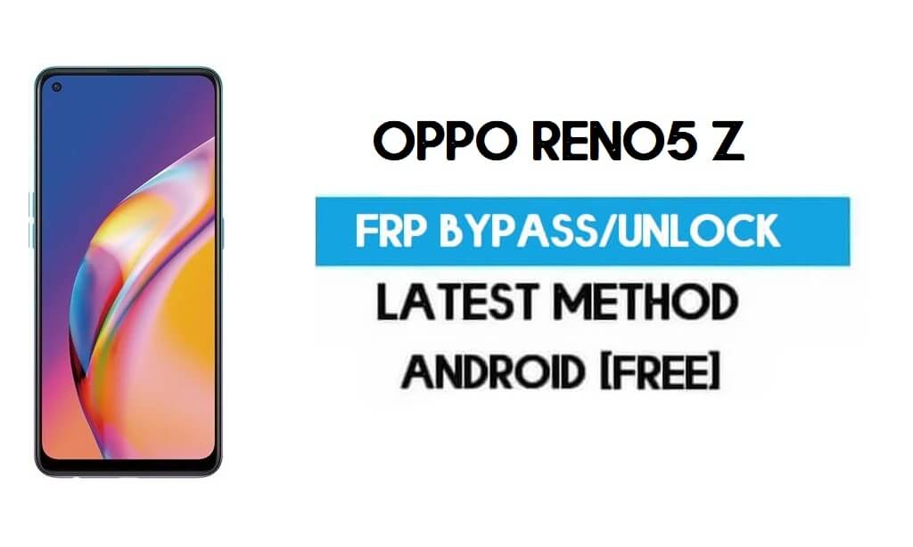 Oppo Reno5 Z FRP Bypass – Unlock Gmail Lock Android 11 R Without PC