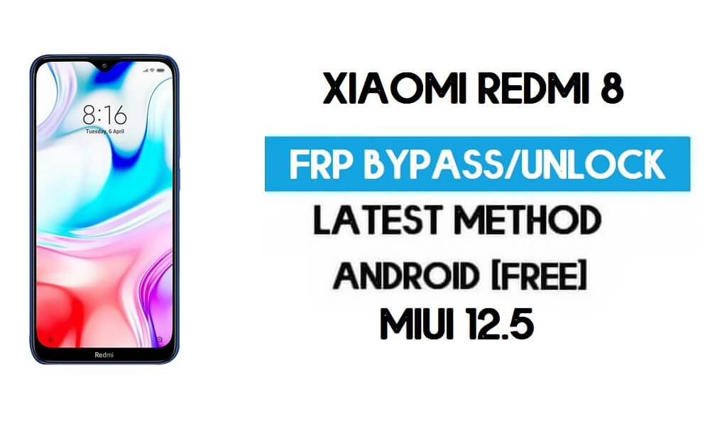 Xiaomi Redmi 8 MIUI 12.5 FRP Unlock/Google Account Bypass – NO SECOND SPACE – 2021