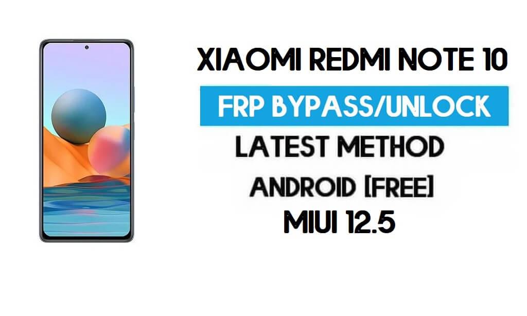 Xiaomi Redmi Note 10 MIUI 12.5 FRP Unlock/Google Account Bypass free