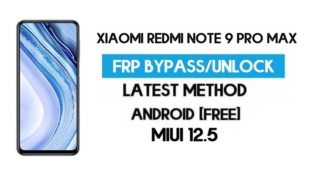 Xiaomi Redmi Note 9 Pro Max MIUI 12.5 FRP Unlock/Google Bypass