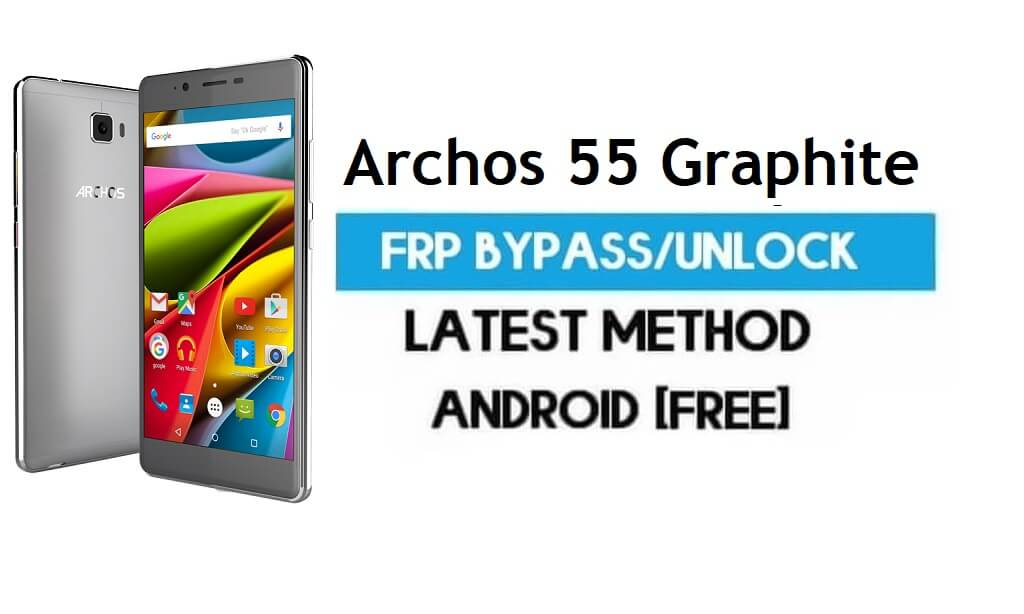 Archos 55 Graphite FRP Bypass – Unlock Gmail Lock Android 7 [Latest]