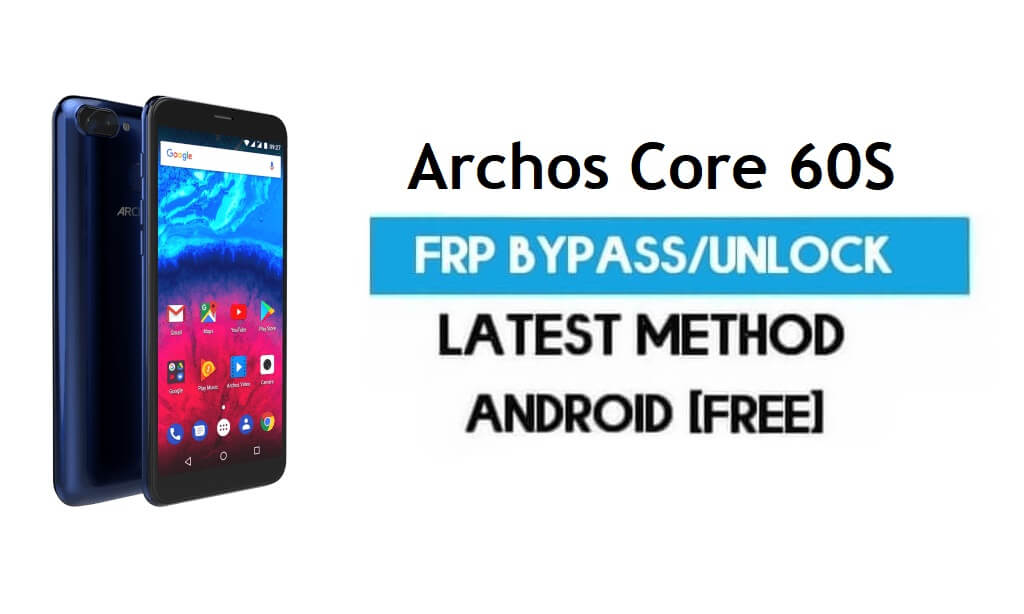 Archos Core 60S FRP Bypass – Unlock Gmail Lock Android 7 Without PC