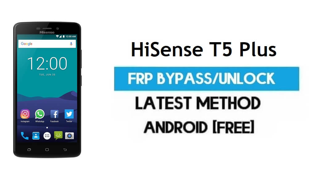 HiSense T5 Plus FRP Bypass – Unlock Gmail lock Android 7.0 Without PC