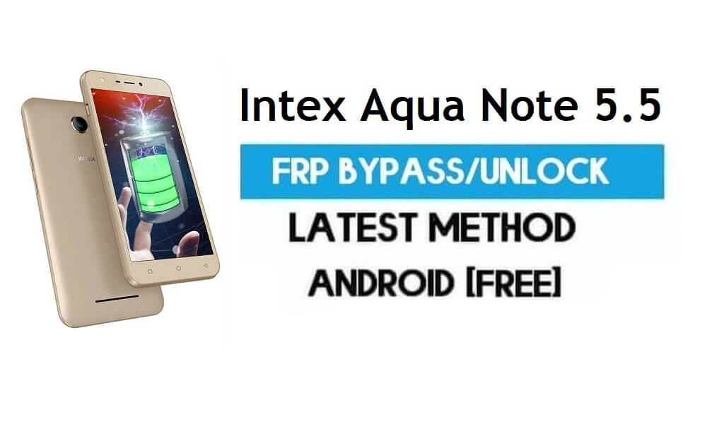 Intex Aqua Note 5.5 FRP Bypass – Unlock Gmail Lock Android 7.0 No PC