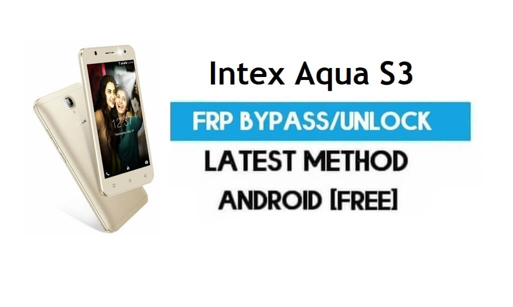 Intex Aqua S3 FRP Bypass – Unlock Gmail Lock Android 7.0 Without PC