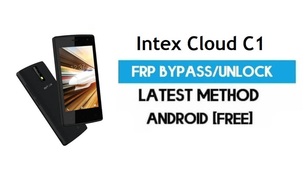 Intex Cloud C1 FRP Bypass – Unlock Gmail Lock Android 7.0 Without PC