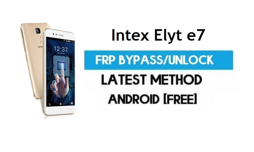 Intex Elyt e7 FRP Bypass – Unlock Gmail Lock Android 7.0 Without PC